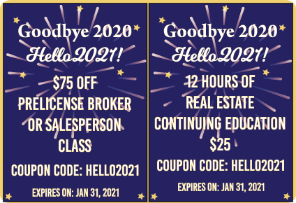 12 Hours of Real Estate CE class $25 or $75 off Prelicense Broker/Salesperson Class Coupon Code: HELLO2021